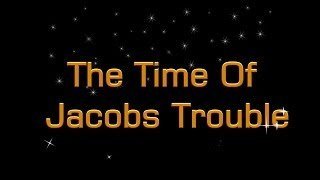 TIME OF JACOBS TROUBLE1