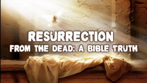 BASIC BIBLE PRINCIPLES: THE RESURRECTION OF JESUS CHRIST