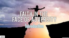 Faith in the Face of Adversity - 9 video series.