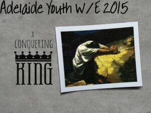 Adelaide Youth W/E 2015 - Who is your King?