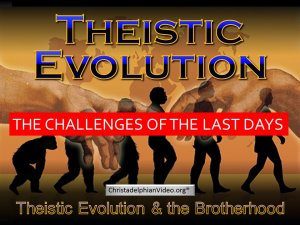 Theistic Evolution - 'School Of The Prophets' Pt4 'Why we believe what we believe '