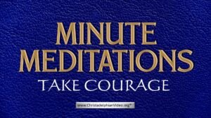Minute Meditation - Take Courage