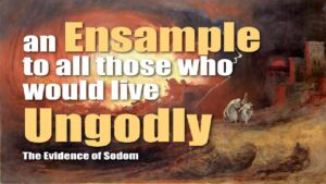 An Ensample - Sodom: A Lessons for all those who Choose To Live Ungodly Today