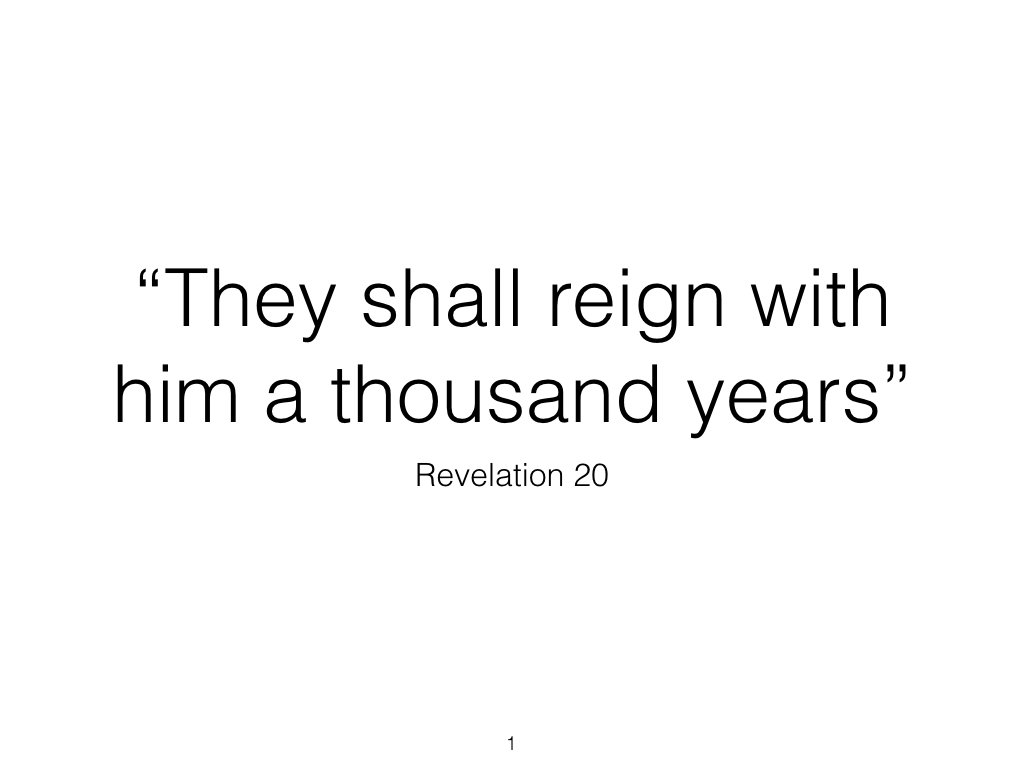 'They Shall reign a thousand years' - Revelation Chapter 20
