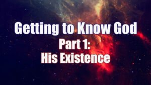Getting to Know God - 4 part series