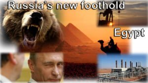 Russia's new foothold in Egypt Russia and Egypt in Bible Prophecy