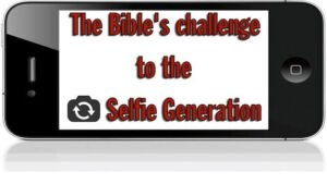 The Bible's challenge to the 'SELFIE' generation.