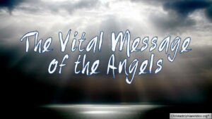 The Vital Message of the Angels: