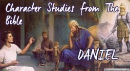 Character Studies from The Bible : DANIEL
