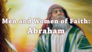 Men and Women of Faith: Abraham