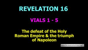 The Defeat of the Holy Roman Empire & the Triumph of Napoleon Revelation 16 Vials 1 5