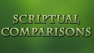 Scriptural Comparisons: (19 Videos)