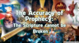 The Accuracy of Prophecy: The Scripture cannot be Broken.