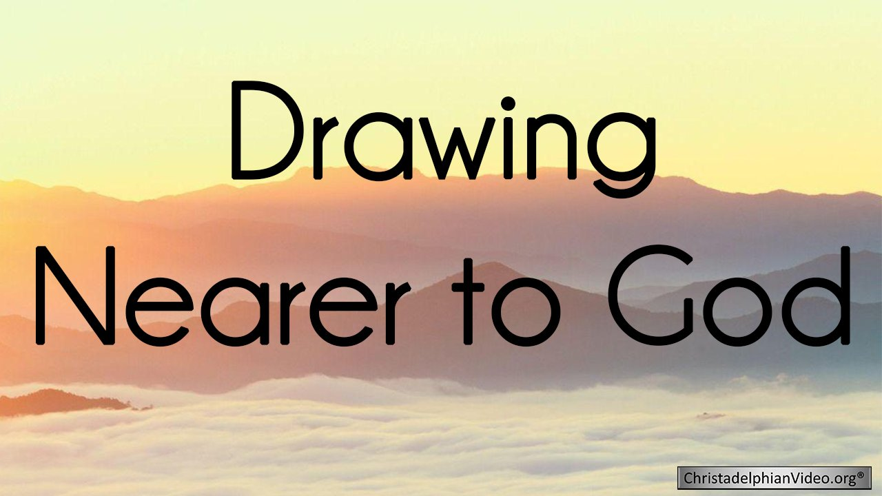 Drawing Nearer to God - 2 Part Video Bible Study Series