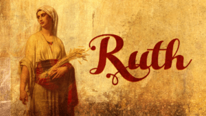 Ruth: A faithful and steadfast woman 3 part Series