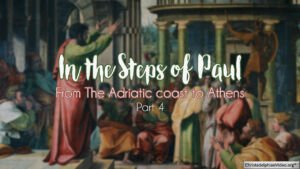 In The Steps Of Paul: Part 4 - 'From The Adriatic coast to Athens'