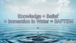 Knowledge + Belief + Immersion in Water = BAPTISM