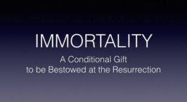Immortality: A Conditional Gift to be Bestowed at the Resurrection.