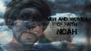 Men and Women of Faith: Noah