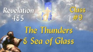Revelation Class Seminar: Chapter 4 - Pt 9 :Rev 4 'The Thunder and sea of Glass'