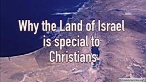 Why the Land of Israel special is to Christians