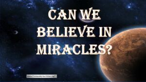 Can we believe in miracles?