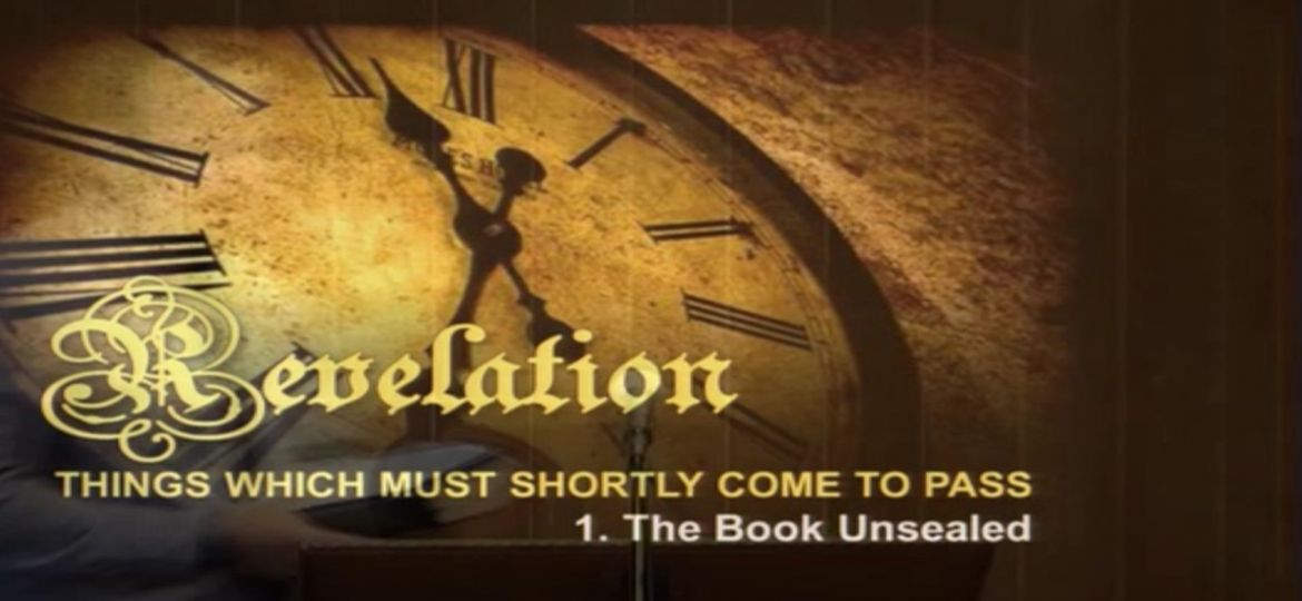 Revelation - Things which must Shortly Come To Pass 1. The Book Unsealed.