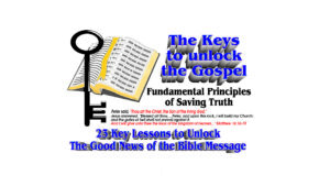 Fundamental 1st Principles of Bible Truth - The Keys to Unlock the Gospel Lesson 19