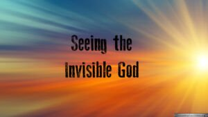 Seeing the Invisible God - Video posts