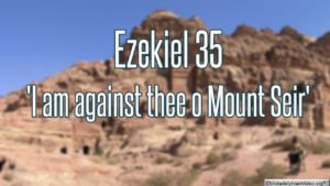 I am Againts thee O Mount Seir - Ezekiel 35 Latter Day Prophecies In Ezekiel Part 1/5 Bible Study Series Video post