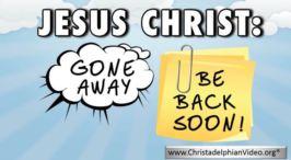 Jesus Christ: Gone Away....Be back soon - Video post
