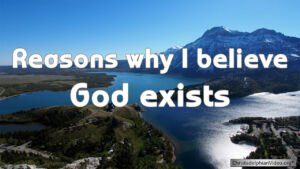Reasons why I believe God exists Video post
