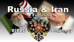 Russia and Iran Fulfilling End time Bible Prophecy Bible in the News