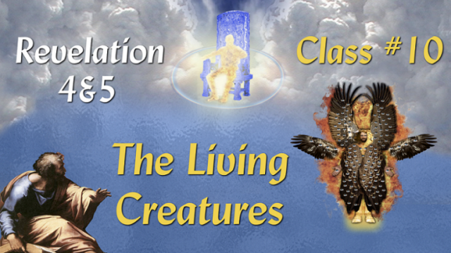 Revelation Class Seminar: Chapter 4 Pt 10 - Rev 4 'The Living Creatures'  Video post