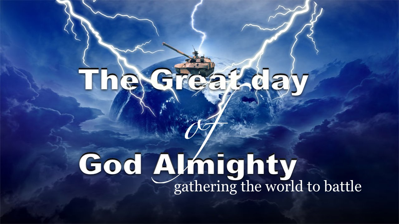 The Great day of God Almighty; Gathering the world to Battle:  3 x Videos