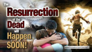 The Resurrection of the Dead will Happen SOON!
