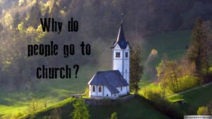 Why Do People Go To Church? Ormskirk Christadelphians