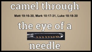 Camel Through The Eye Of A Needle:  Matt 19, Mark10, Luke 18 Video Post