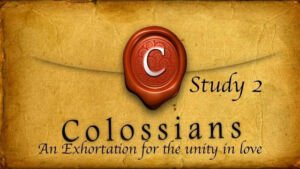 Colossians: Study 2/5  ' An Exhortation for the unity in Love' Video post