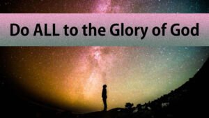 Do All to the Glory of God: 5 Pt Study Series -Video Study Series