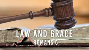 Law and Grace - Romans 5
