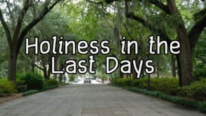 Holiness in the Last Days Eph 5v1 20  Video post