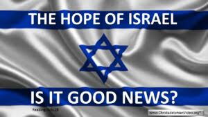 The Hope Of Israel: Is it Good News? Video Post