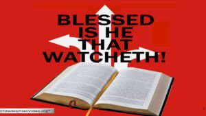 Blessed Is He That Watcheth! – 5 Part Video Series