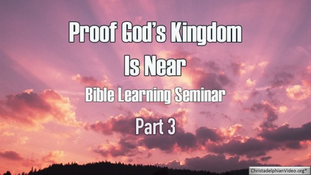 Proof God's Kingdom Is Near: Bible Learning Seminar Part 3
