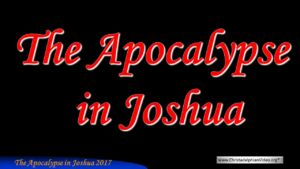 The Apocalypse In Joshua - 5 Videos