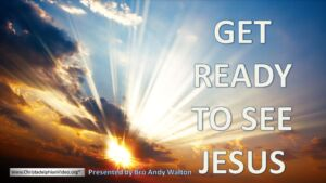 Get Ready to See Jesus Part 1/3 - Andy Walton Video post