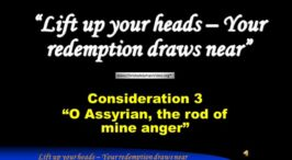 Signs of the Times - Consideration 3: 'O Assyrian, the rod of mine anger' Video Post
