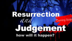 Resurrection and Judgement - how will it happen? The Kingdom Of God Coming on Earth Soon! Video Post