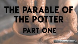 The Parable of the Potter   2 Part series Christadelphian TV